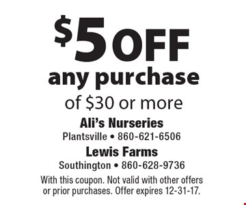 $5 off any purchase of $30 or more. With this coupon. Not valid with other offers or prior purchases. Offer expires 12-31-17.