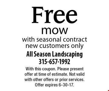 Free mow with seasonal contract. New customers only. With this coupon. Please present offer at time of estimate. Not valid with other offers or prior services. Offer expires 6-30-17.