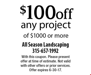 $100 off any project of $1000 or more. With this coupon. Please present offer at time of estimate. Not valid with other offers or prior services. Offer expires 6-30-17.