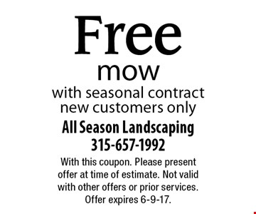 Free mow with seasonal contract, new customers only. With this coupon. Please present offer at time of estimate. Not valid with other offers or prior services. Offer expires 6-9-17.