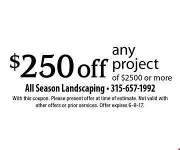 $250 off any project of $2500 or more. With this coupon. Please present offer at time of estimate. Not valid with other offers or prior services. Offer expires 6-9-17.
