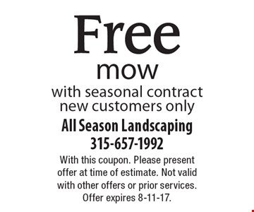 Free mow with seasonal contract new customers only. With this coupon. Please present offer at time of estimate. Not valid with other offers or prior services. Offer expires 8-11-17.