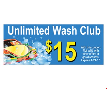 $15 Unlimited Wash Club. With this coupon. Not valid with other offers or gas discounts. Expires 4-21-17.