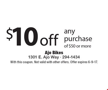 $10 off any purchase of $50 or more. With this coupon. Not valid with other offers. Offer expires 6-9-17.