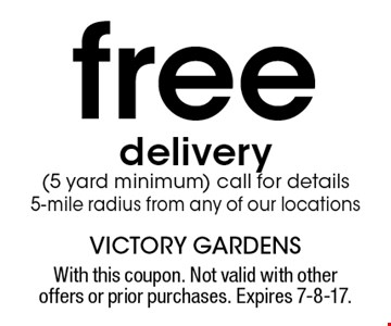 free delivery(5 yard minimum) call for details5-mile radius from any of our locations. With this coupon. Not valid with other offers or prior purchases. Expires 7-8-17.