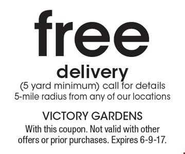 free delivery(5 yard minimum) call for details 5-mile radius from any of our locations. With this coupon. Not valid with other offers or prior purchases. Expires 6-9-17.