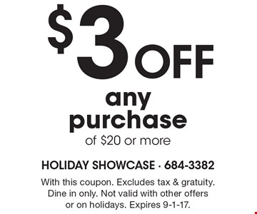 $3off anypurchase of $20 or more. With this coupon. Excludes tax & gratuity. Dine in only. Not valid with other offersor on holidays. Expires 9-1-17.