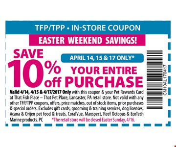 SAVE 10% OFF YOUR ENTIRE PURCHASEwith this coupon & your Pet Rewards card at that fish place- That pet place, Lancaster, PA retail store. Not valid with any other TFP/TPP coupons, offers, price matches, out of stock items, prior purchases & special orders. Excludes gift cards, Grooming & training services, dog licenses, Acana & Orijen pet food & treats, CoralVue, Maxpect, reef octopus & Ecotech Marine products. PC