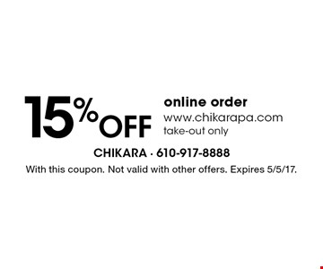 15% Off online order www.chikarapa.com take-out only. With this coupon. Not valid with other offers. Expires 5/5/17.