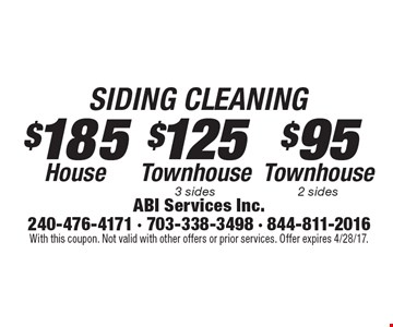 SIDING CLEANING. $95 Townhouse (2 sides). $125 Townhouse (3 sides). $185 House. With this coupon. Not valid with other offers or prior services. Offer expires 4/28/17.