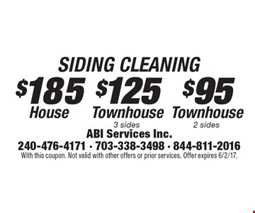 Siding Cleaning: $185 for House OR $125 for Townhouse (3 sides) OR $95 for Townhouse (2 sides). With this coupon. Not valid with other offers or prior services. Offer expires 6/2/17.