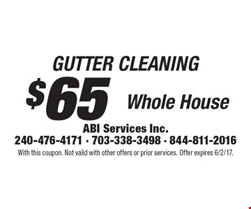 Gutter Cleaning: $65 for Whole House. With this coupon. Not valid with other offers or prior services. Offer expires 6/2/17.