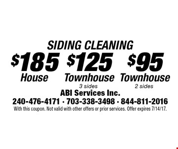 $95 SIDING CLEANING Townhouse 2 sides OR $185 SIDING CLEANING House OR $125 SIDING CLEANING Townhouse 3 sides. With this coupon. Not valid with other offers or prior services. Offer expires 7/14/17.