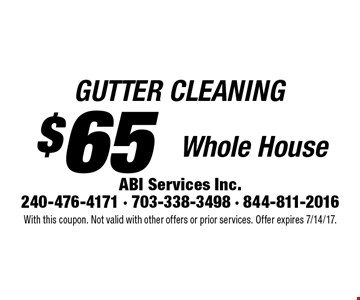 $65 GUTTER CLEANING Whole House. With this coupon. Not valid with other offers or prior services. Offer expires 7/14/17.