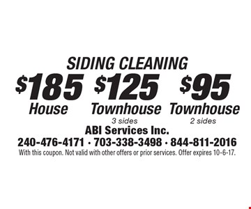 SIDING CLEANING $185 House, $125 Townhouse 3 sides, $95 Townhouse 2 sides. With this coupon. Not valid with other offers or prior services. Offer expires 10-6-17.