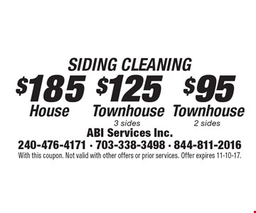 SIDING CLEANING–$95 Townhouse (2 sides). $185 House. $125 Townhouse (3 sides). With this coupon. Not valid with other offers or prior services. Offer expires 11-10-17.