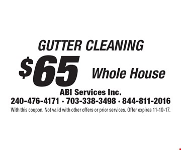 $65 gutter cleaning–whole house. With this coupon. Not valid with other offers or prior services. Offer expires 11-10-17.
