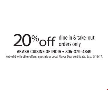 20% off dine in & take-out orders only. Not valid with other offers, specials or Local Flavor Deal certificate. Exp. 5/19/17.