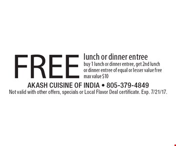 FREE lunch or dinner entree. Buy 1 lunch or dinner entree, get 2nd lunch or dinner entree of equal or lesser value free, max value $10. Not valid with other offers, specials or Local Flavor Deal certificate. Exp. 7/21/17.