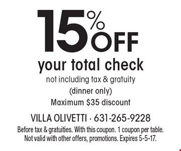 15% OFF your total check. Not including tax & gratuity (dinner only). Maximum $35 discount. Before tax & gratuities. With this coupon. 1 coupon per table. Not valid with other offers, promotions. Expires 5-5-17.