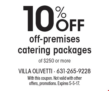 10% OFF off-premises catering packages of $250 or more. With this coupon. Not valid with other offers, promotions. Expires 5-5-17.