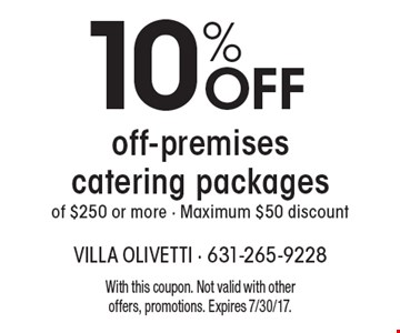10% OFF off-premises catering packages of $250 or more - Maximum $50 discount. With this coupon. Not valid with other offers, promotions. Expires 7/30/17.