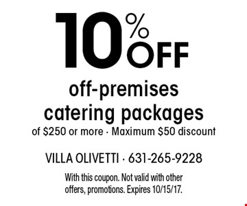 10% OFF off-premises catering packages of $250 or more - Maximum $50 discount. With this coupon. Not valid with other offers, promotions. Expires 10/15/17.