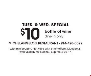 Tues. & Wed. Special. $10 bottle of wine. Dine in only. With this coupon. Not valid with other offers. Must be 21 with valid ID for alcohol. Expires 4-28-17.