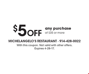 $5 OFF any purchase of $35 or more. With this coupon. Not valid with other offers. Expires 4-28-17.