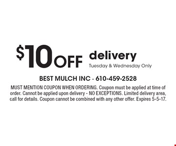 $10 Off deliveryTuesday & Wednesday Only. Must mention coupon when ordering. Coupon must be applied at time of order. Cannot be applied upon delivery - NO EXCEPTIONS. Limited delivery area, call for details. Coupon cannot be combined with any other offer. Expires 5-5-17.