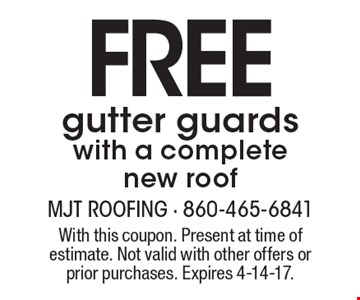 FREE gutter guards with a complete new roof. With this coupon. Present at time of estimate. Not valid with other offers or prior purchases. Expires 4-14-17.