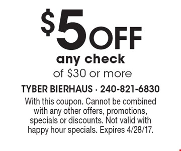 $5 OFF any check of $30 or more. With this coupon. Cannot be combined with any other offers, promotions, specials or discounts. Not valid with happy hour specials. Expires 4/28/17.