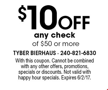 $10 off any check of $50 or more. With this coupon. Cannot be combined with any other offers, promotions, specials or discounts. Not valid with happy hour specials. Expires 6/2/17.