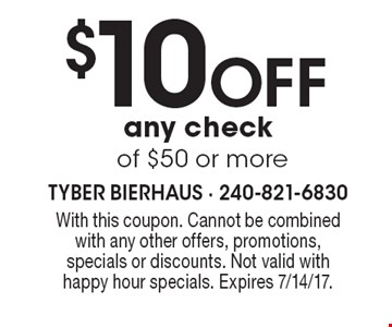 $10 OFF any check of $50 or more. With this coupon. Cannot be combined with any other offers, promotions, specials or discounts. Not valid with happy hour specials. Expires 7/14/17.
