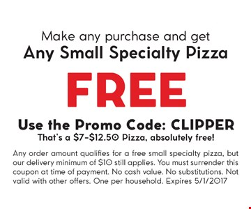 Make any purchase and get any small specialty pizza Free. Use the promo code: CLIPPER. That's a $7-$12.50 pizza, absolutely free! Any order amount qualifies for a free small specialty pizza, but ur delivery min. of $10 still applies. You must surrender this coupon at time of payment. No cash value. No substitutions. One per household. Expires 5/1/2017.