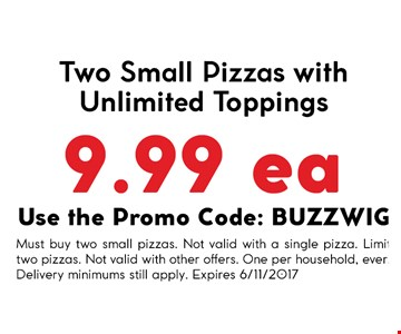Two small pizzas with unlimited toppings 9.99 each