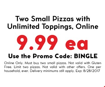 Two small pizzas with unlimited toppings. Online 9.99 each