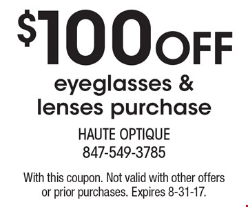 $100 off eyeglasses & lenses purchase. With this coupon. Not valid with other offers or prior purchases. Expires 8-31-17.