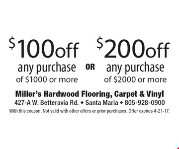 $100 off any purchase of $1000 or more OR $200off any purchase of $2000 or more. With this coupon. Not valid with other offers or prior purchases. Offer expires 4-21-17.