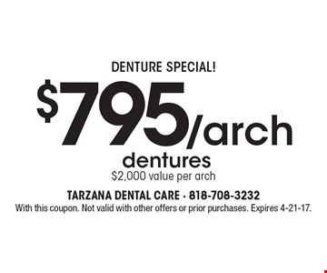 Denture Special! $795/arch dentures $2,000 value per arch. With this coupon. Not valid with other offers or prior purchases. Expires 4-21-17.