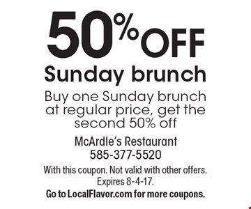 50% off Sunday brunch. Buy one Sunday brunch at regular price, get the second 50% off. With this coupon. Not valid with other offers. Expires 8-4-17. Go to LocalFlavor.com for more coupons.