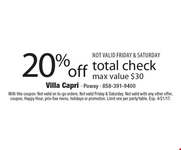 Not valid friday & saturday. 20% off total check, max value $30. With this coupon. Not valid on to-go orders. Not valid Friday & Saturday. Not valid with any other offer, coupon, Happy Hour, prix-fixe menu, holidays or promotion. Limit one per party/table. Exp. 4/21/17.