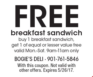 Free breakfast sandwich. Buy 1 breakfast sandwich, get 1 of equal or lesser value free. Valid Mon.-Sat. 9am-11am only. With this coupon. Not valid with other offers. Expires 5/26/17.