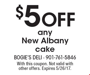 $5 Off any New Albany cake. With this coupon. Not valid with other offers. Expires 5/26/17.