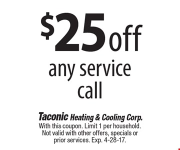 $25 off any service call. With this coupon. Limit 1 per household. Not valid with other offers, specials or prior services. Exp. 4-28-17.