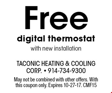 Free digital thermostat with new installation. May not be combined with other offers. With this coupon only. Expires 10-27-17. CMF15