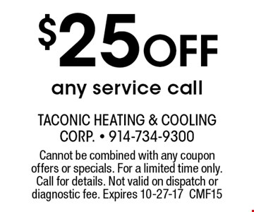 $25 Off any service call. Cannot be combined with any coupon offers or specials. For a limited time only. Call for details. Not valid on dispatch or diagnostic fee. Expires 10-27-17CMF15