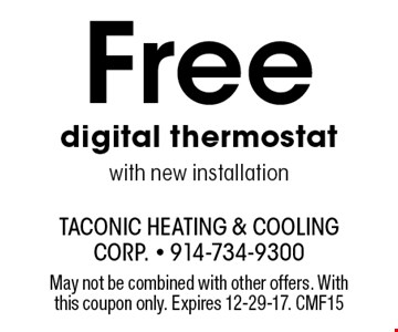 Free digital thermostat with new installation. May not be combined with other offers. With this coupon only. Expires 12-29-17. CMF15
