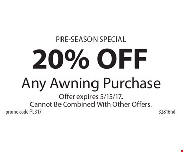 Pre-Season Special 20% OFF Any Awning Purchase. Offer expires 5/15/17. Cannot Be Combined With Other Offers. 32816hd promo code PL317