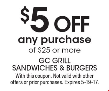 $5 off any purchase of $25 or more. With this coupon. Not valid with other offers or prior purchases. Expires 5-19-17.